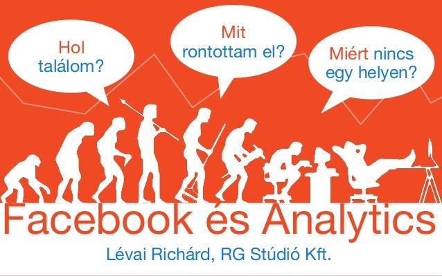 Lévai Richárd, RG Stúdió Kft. Hol   találom? Mit rontottam el? Miért nincs egy helyen? Facebook és Analytics