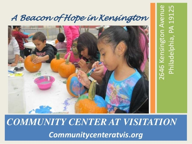2646KensingtonAvenue Philadelphia,PA19125 COMMUNITY CENTER AT VISITATION Communitycenteratvis.org A Beacon of Hope in Kens...