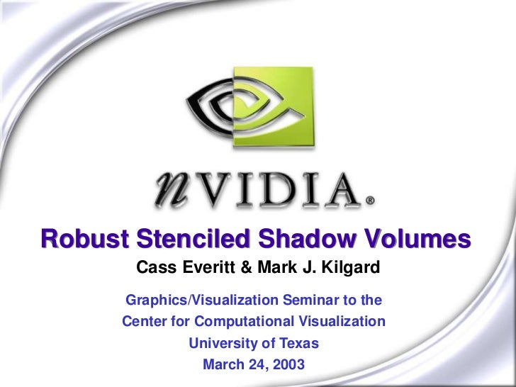 Robust Stenciled Shadow Volumes       Cass Everitt & Mark J. Kilgard     Graphics/Visualization Seminar to the     Center ...