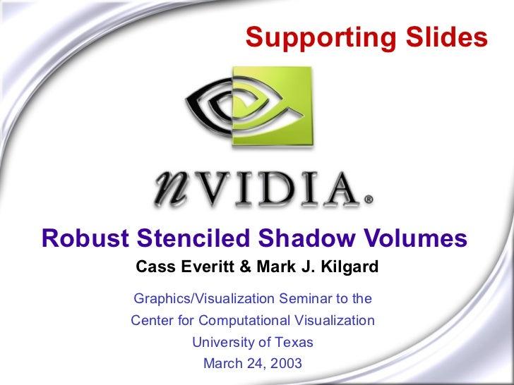 Supporting SlidesRobust Stenciled Shadow Volumes      Cass Everitt & Mark J. Kilgard      Graphics/Visualization Seminar t...