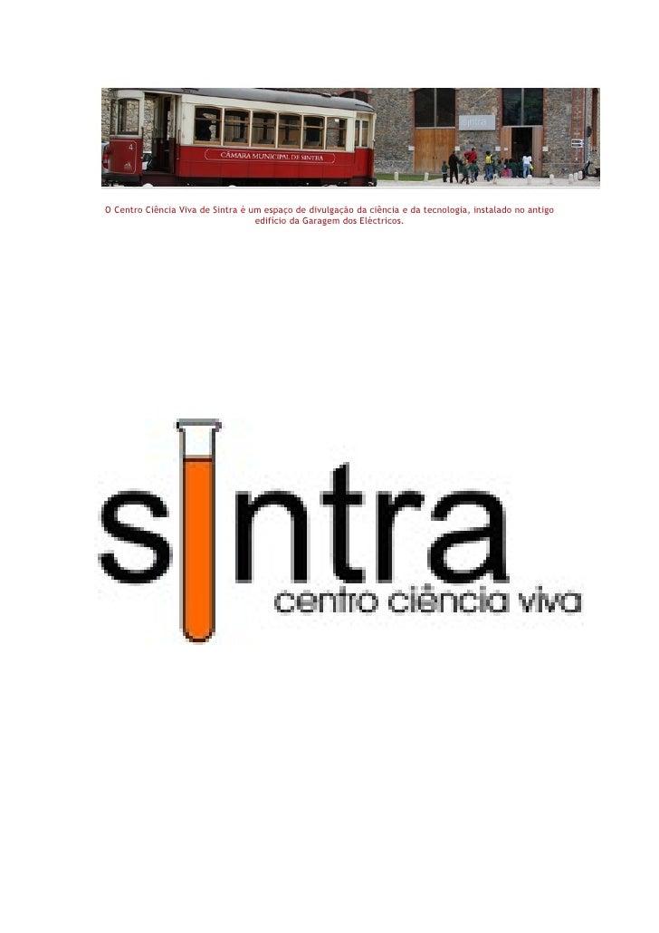 O Centro Ciência Viva de Sintra é um espaço de divulgação da ciência e da tecnologia, instalado no antigo                 ...