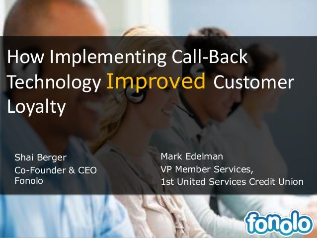 How Implementing Call-BackTechnology Improved CustomerLoyaltyShai BergerCo-Founder & CEOFonoloMark EdelmanVP Member Servic...