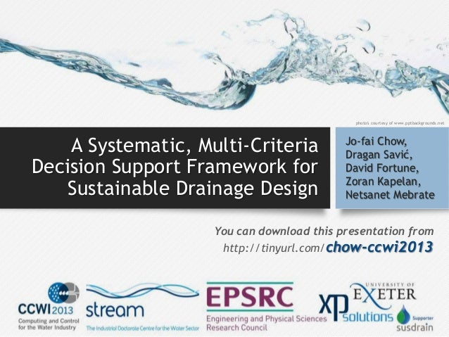 A Systematic, Multi-Criteria Decision Support Framework for Sustainable Drainage Design Jo-fai Chow, Dragan Savić, David F...