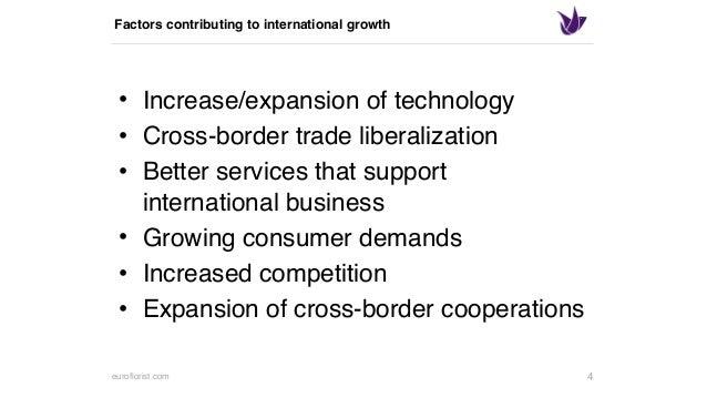 euroflorist.com Factors contributing to international growth • Increase/expansion of technology • Cross-border trade liber...