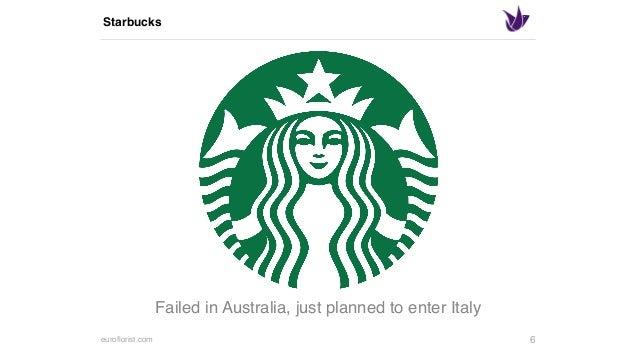 euroflorist.com Starbucks 6 Failed in Australia, just planned to enter Italy