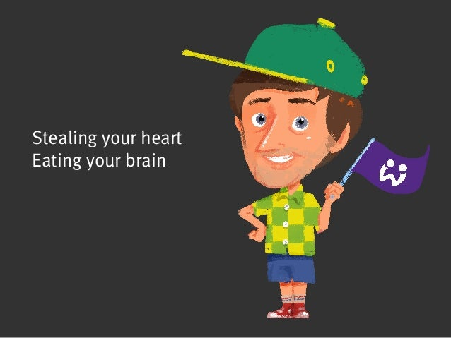 Stealing your heartEating your brain