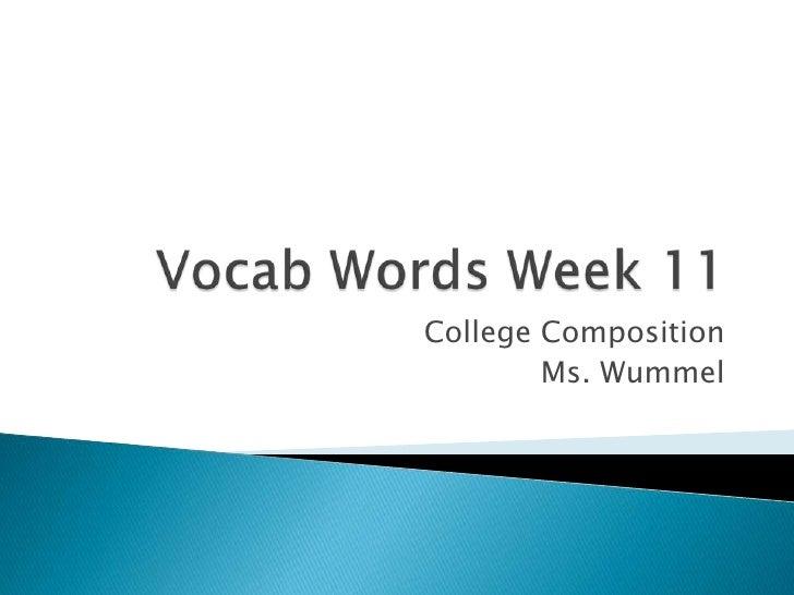 Vocab Words Week 11<br />College Composition<br />Ms. Wummel<br />