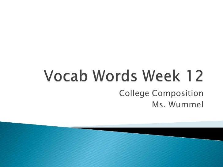 Vocab Words Week 12<br />College Composition<br />Ms. Wummel<br />