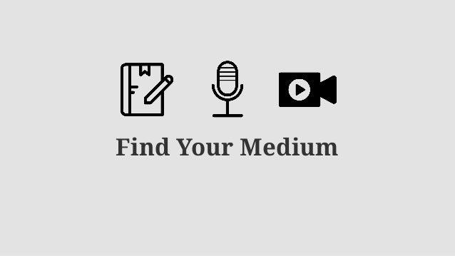 Find Your Medium