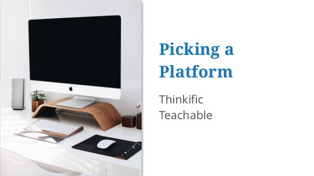 Picking a Platform Thinkific Teachable