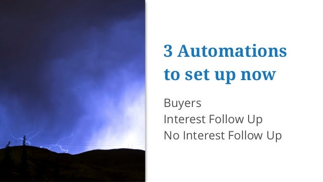 3 Automations to set up now Buyers Interest Follow Up No Interest Follow Up