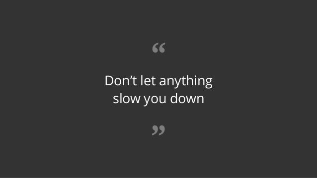 """Don't let anything slow you down """" """""""