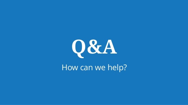 How can we help? Q&A