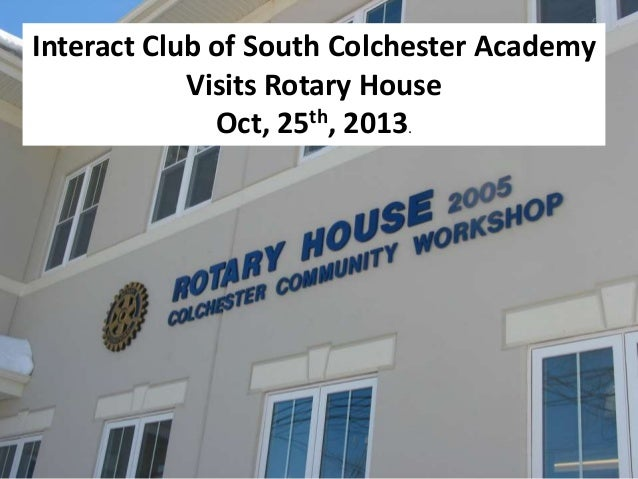 Interact Club of South Colchester Academy Visits Rotary House Oct, 25th, 2013.