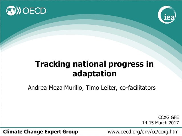 Climate Change Expert Group www.oecd.org/env/cc/ccxg.htm Tracking national progress in adaptation Andrea Meza Murillo, Tim...