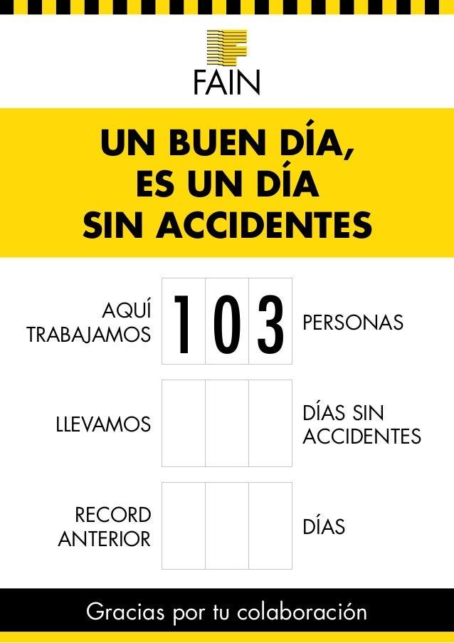 UN BUEN DÍA, ES UN DÍA SIN ACCIDENTES Gracias por tu colaboración AQUÍ TRABAJAMOS 1 0 3 LLEVAMOS RECORD ANTERIOR PERSONAS ...