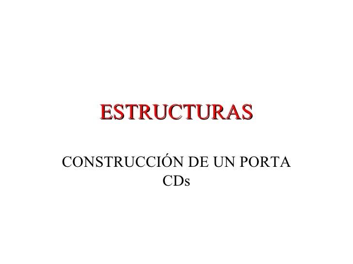 ESTRUCTURAS CONSTRUCCIÓN DE UN PORTA CDs