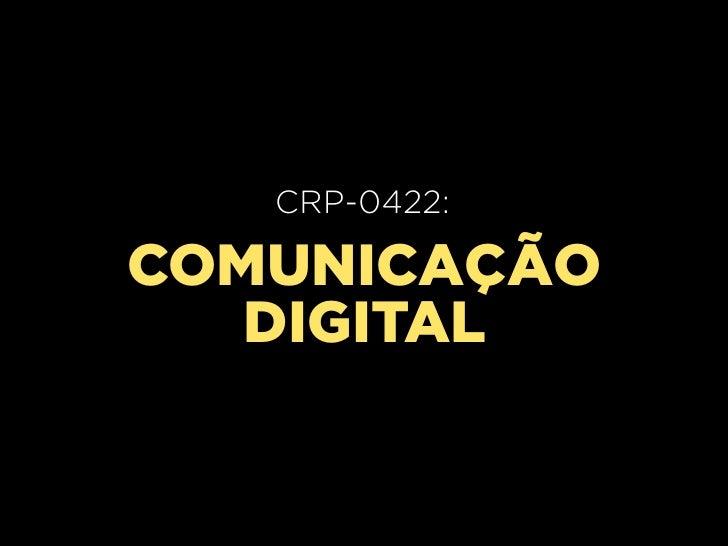 CRP-0420:   CRP-0422:     Aula 02COMUNICAÇÃO   DIGITAL