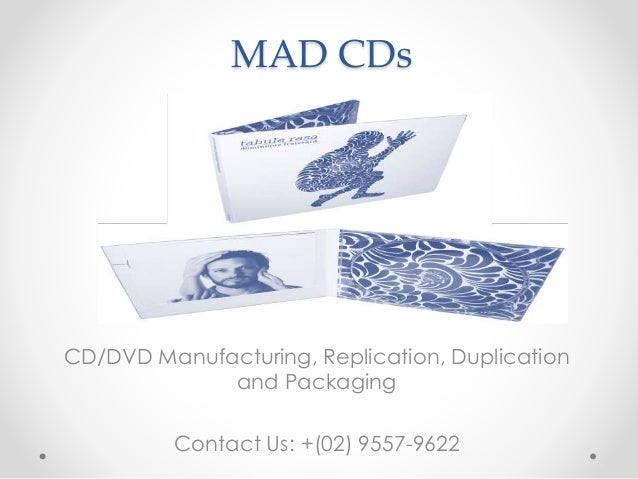 MAD CDs CD/DVD Manufacturing, Replication, Duplication and Packaging Contact Us: +(02) 9557-9622
