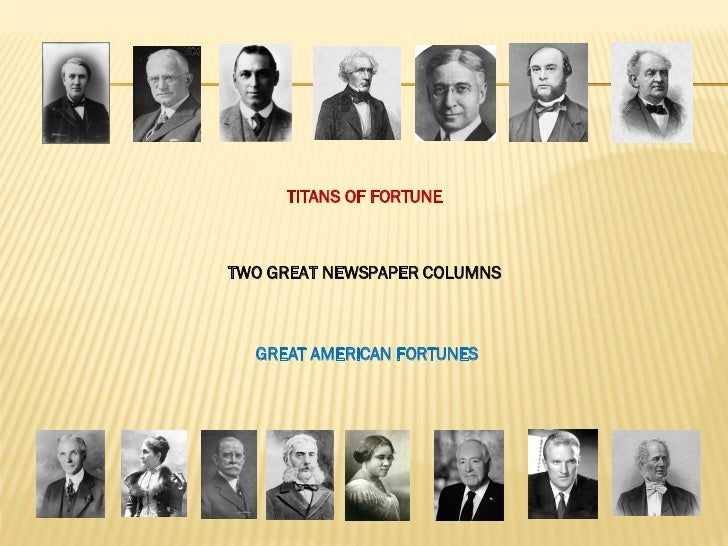 TWO GREAT NEWSPAPER COLUMNS GREAT AMERICAN FORTUNES TITANS OF FORTUNE