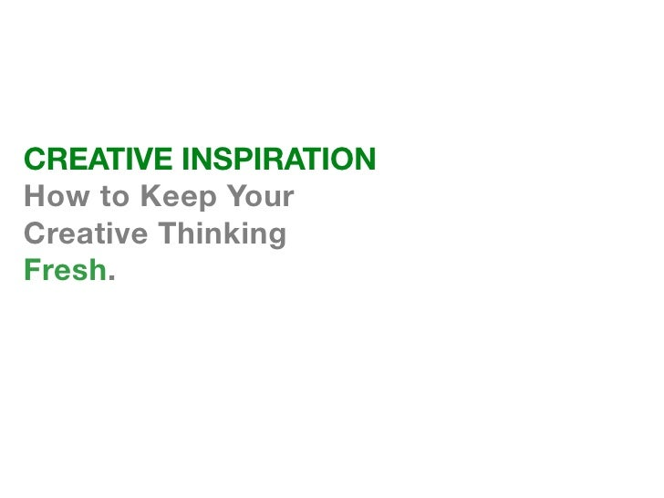 CREATIVE INSPIRATIONHow to Keep YourCreative ThinkingFresh.