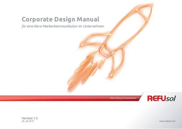Corporate Design Manual für eine klare Markenkommunikation im Unternehmen www.refusol.com Version 1.3 20. Juli 2012