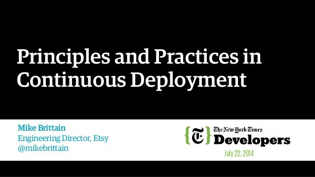 Principles and Practices in Continuous Deployment Mike Brittain Engineering Director, Etsy @mikebrittain July22,2014