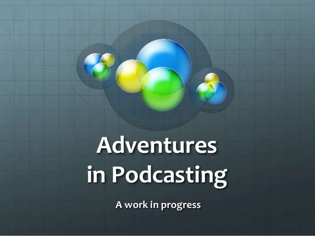 Adventures in Podcasting A work in progress