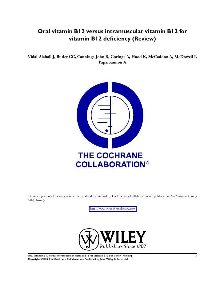 Oral vitamin B12 versus intramuscular vitamin B12 for                   vitamin B12 deficiency (Review)   Vidal-Alaball J, ...