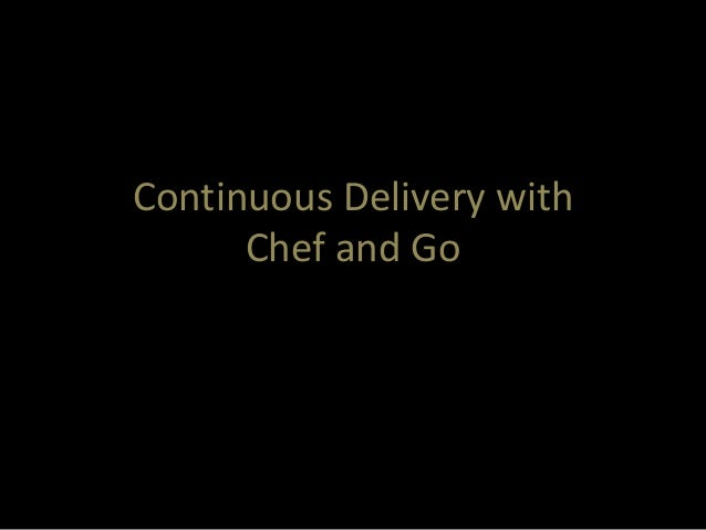 Continuous Delivery with Chef and Go