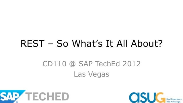 REST – So What's It All About?    CD110 @ SAP TechEd 2012           Las Vegas