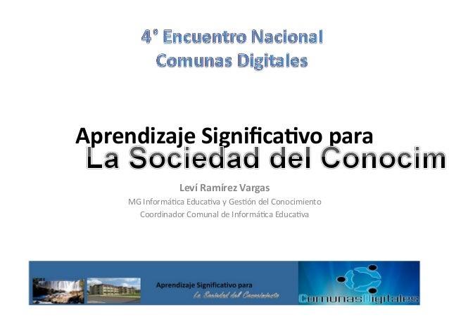 Aprendizaje  Significa0vo  para   Leví  Ramírez  Vargas   MG  Informá+ca  Educa+va  y  Ges+ón  del  ...