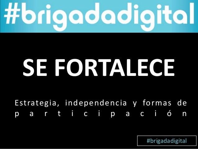 Estrategia, independencia y formas de p a r t i c i p a c i ó n SE FORTALECE #brigadadigital