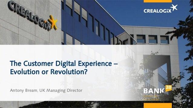 The Customer Digital Experience – Evolution or Revolution? Antony Bream, UK Managing Director