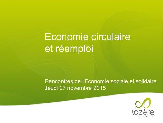 Economie circulaire et réemploi Rencontres de l'Economie sociale et solidaire Jeudi 27 novembre 2015