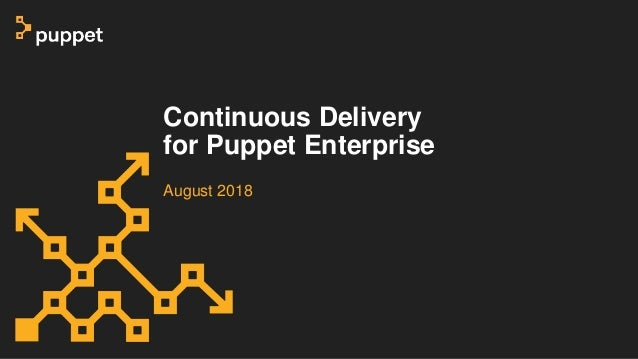 Continuous Delivery for Puppet Enterprise August 2018