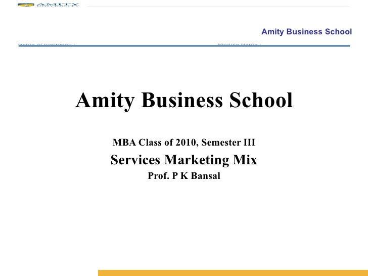 Amity Business School MBA Class of 2010, Semester III Services Marketing Mix Prof. P K Bansal