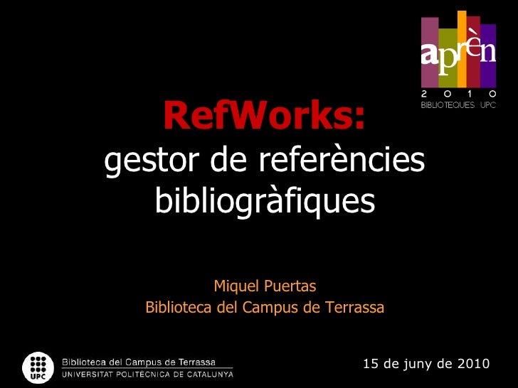 RefWorks:gestor de referències bibliogràfiques<br />Miquel Puertas<br />Biblioteca del Campus de Terrassa<br />http://www....