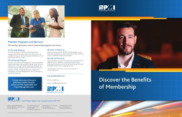 Discover the Benefits of Membership To learn more about these and additional member benefits, please visit PMI.org/benefit...