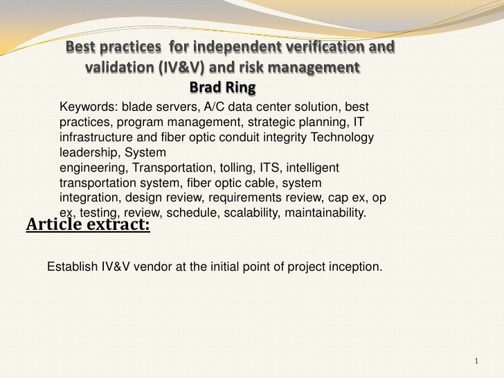 Best practices for independent verification and       validation (IV&V) and risk management                       Brad Rin...