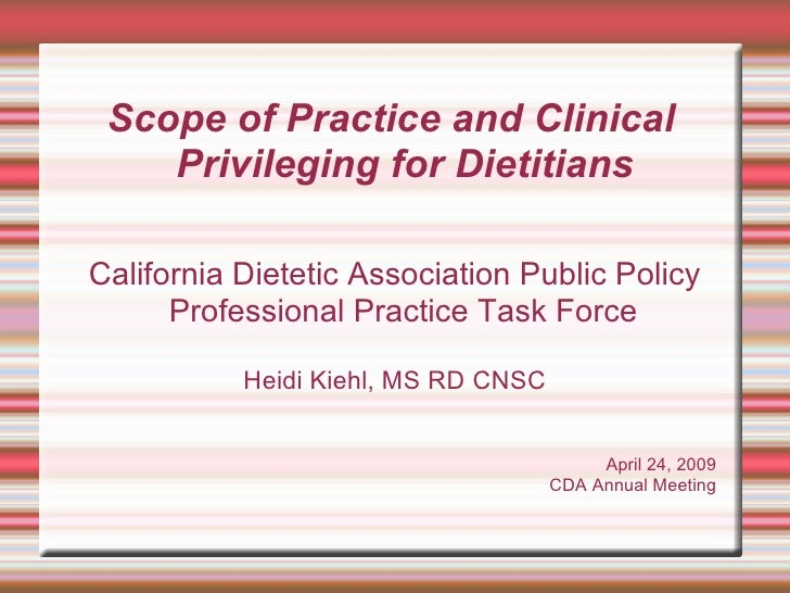 Scope of Practice and Clinical Privileging for Dietitians <ul><ul><li>California Dietetic Association Public Policy Profes...