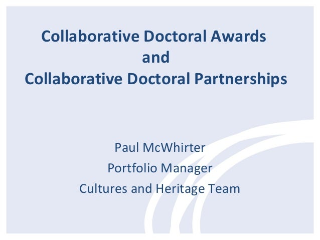Collaborative Doctoral Awards                andCollaborative Doctoral Partnerships             Paul McWhirter            ...