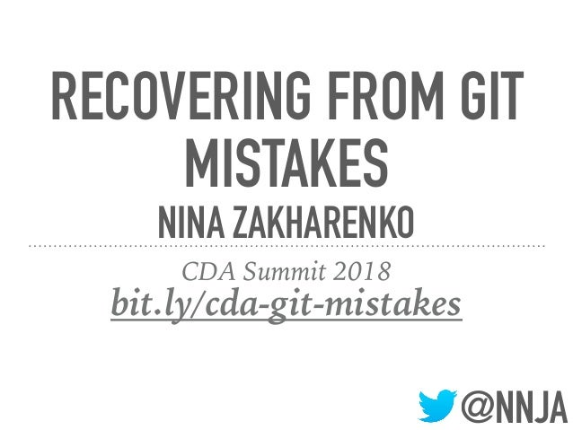 @NNJA RECOVERING FROM GIT MISTAKES NINA ZAKHARENKO CDA Summit 2018 bit.ly/cda-git-mistakes