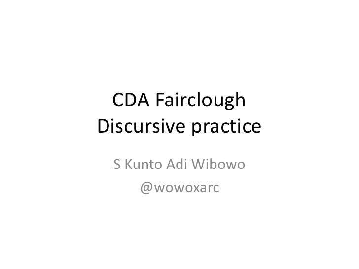 CDA FaircloughDiscursive practice S Kunto Adi Wibowo     @wowoxarc
