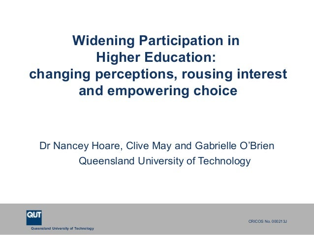 Queensland University of Technology CRICOS No. 000213J Widening Participation in Higher Education: changing perceptions, r...