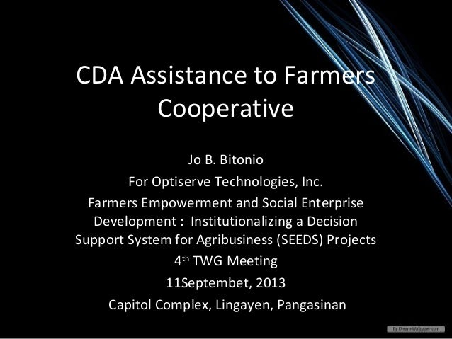 CDA Assistance to Farmers Cooperative Jo B. Bitonio For Optiserve Technologies, Inc. Farmers Empowerment and Social Enterp...