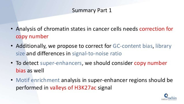 Summary Part 1 • Analysis of chromatin states in cancer cells needs correction for copy number • Additionally, we propose ...