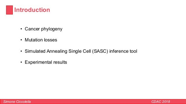 Introduction Simone Ciccolella CDAC 2018 • Cancer phylogeny • Mutation losses • Simulated Annealing Single Cell (SASC) inf...