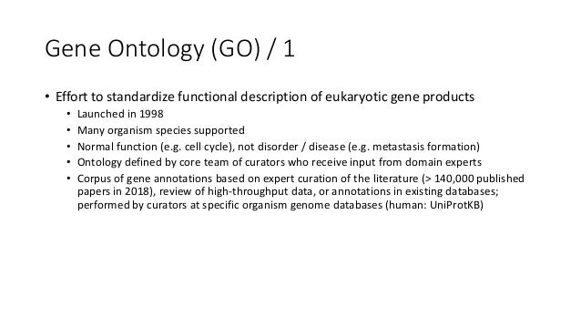 GeneOntology(GO)/2 • Ontology,intendedascontrolledstructuredvocabulary • Terms=functionalconcepts(e.g.cellc...