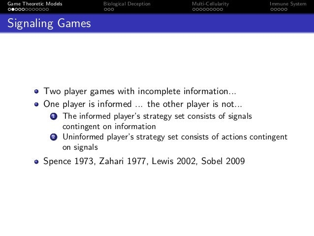 Game Theoretic Models Biological Deception Multi-Cellularity Immune System Signaling Games Two player games with incomplet...